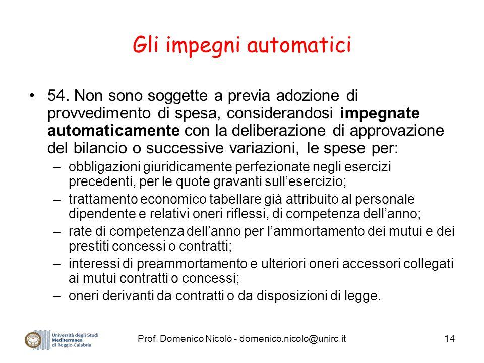 Prof. Domenico Nicolò - domenico.nicolo@unirc.it14 Gli impegni automatici 54. Non sono soggette a previa adozione di provvedimento di spesa, considera