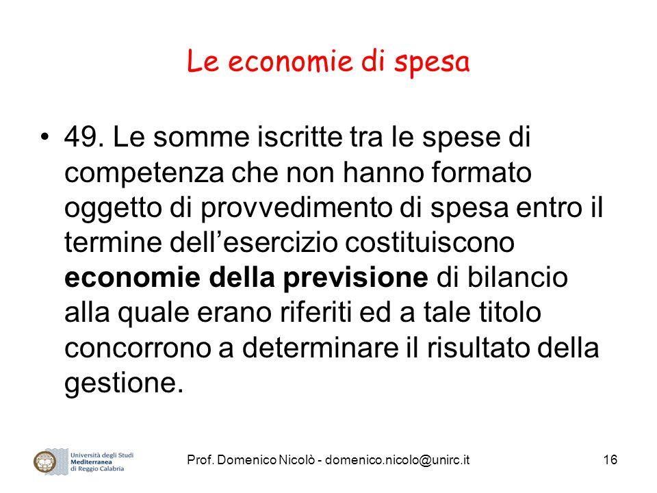 Prof. Domenico Nicolò - domenico.nicolo@unirc.it16 Le economie di spesa 49. Le somme iscritte tra le spese di competenza che non hanno formato oggetto