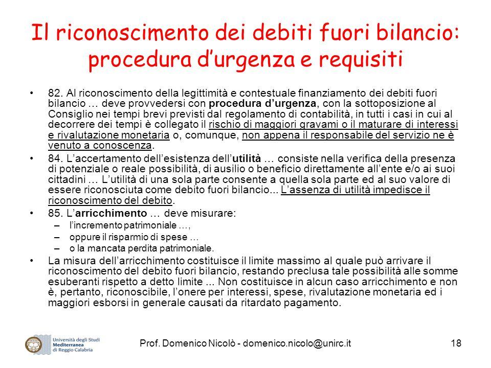 Prof. Domenico Nicolò - domenico.nicolo@unirc.it18 Il riconoscimento dei debiti fuori bilancio: procedura d'urgenza e requisiti 82. Al riconoscimento