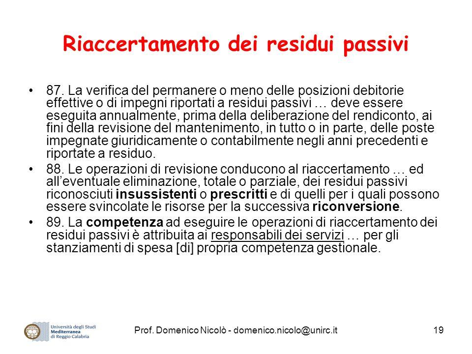 Prof. Domenico Nicolò - domenico.nicolo@unirc.it19 Riaccertamento dei residui passivi 87. La verifica del permanere o meno delle posizioni debitorie e