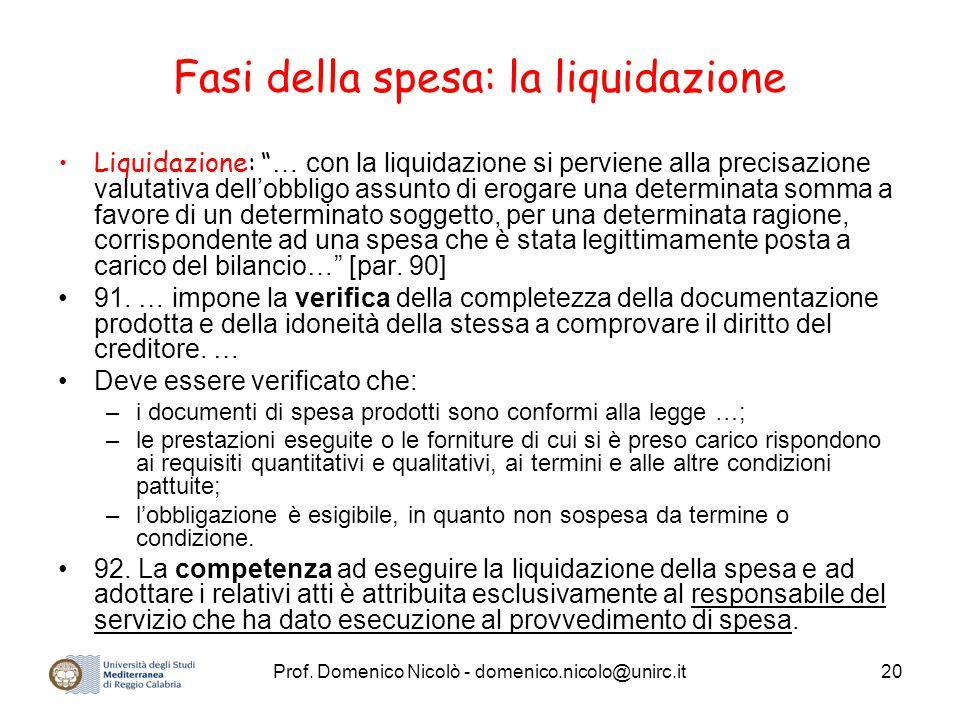 """Prof. Domenico Nicolò - domenico.nicolo@unirc.it20 Fasi della spesa: la liquidazione Liquidazione: """" … con la liquidazione si perviene alla precisazio"""