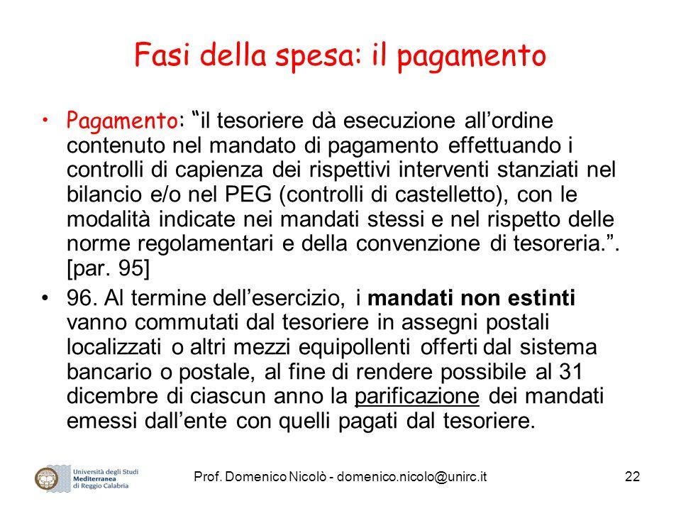 """Prof. Domenico Nicolò - domenico.nicolo@unirc.it22 Fasi della spesa: il pagamento Pagamento: """" il tesoriere dà esecuzione all'ordine contenuto nel man"""