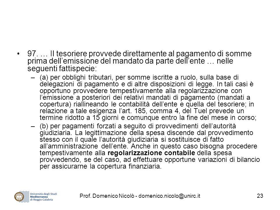 Prof. Domenico Nicolò - domenico.nicolo@unirc.it23 97. … Il tesoriere provvede direttamente al pagamento di somme prima dell'emissione del mandato da