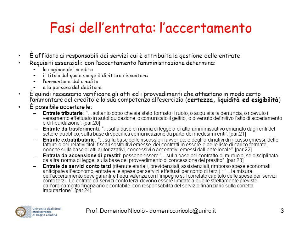 Prof. Domenico Nicolò - domenico.nicolo@unirc.it3 Fasi dell'entrata: l'accertamento È affidato ai responsabili dei servizi cui è attribuita la gestion