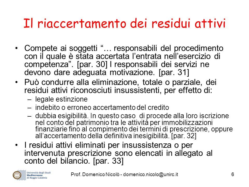 """Prof. Domenico Nicolò - domenico.nicolo@unirc.it6 Il riaccertamento dei residui attivi Compete ai soggetti """"… responsabili del procedimento con il qua"""