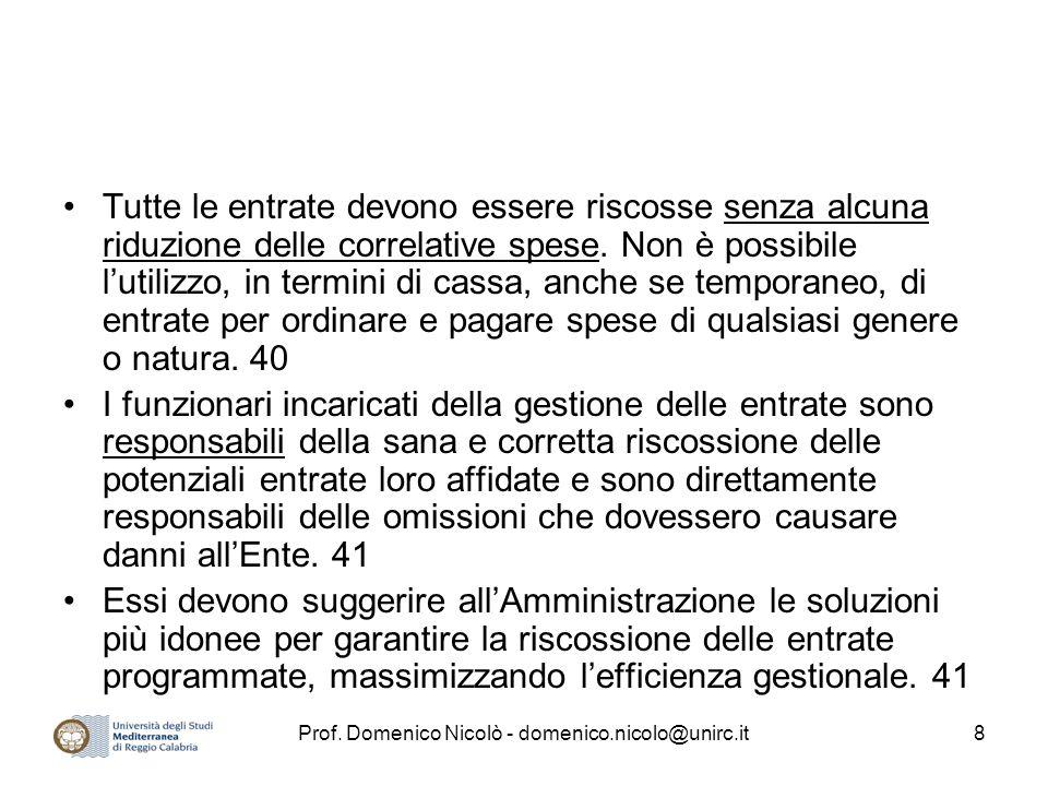 Prof. Domenico Nicolò - domenico.nicolo@unirc.it8 Tutte le entrate devono essere riscosse senza alcuna riduzione delle correlative spese. Non è possib