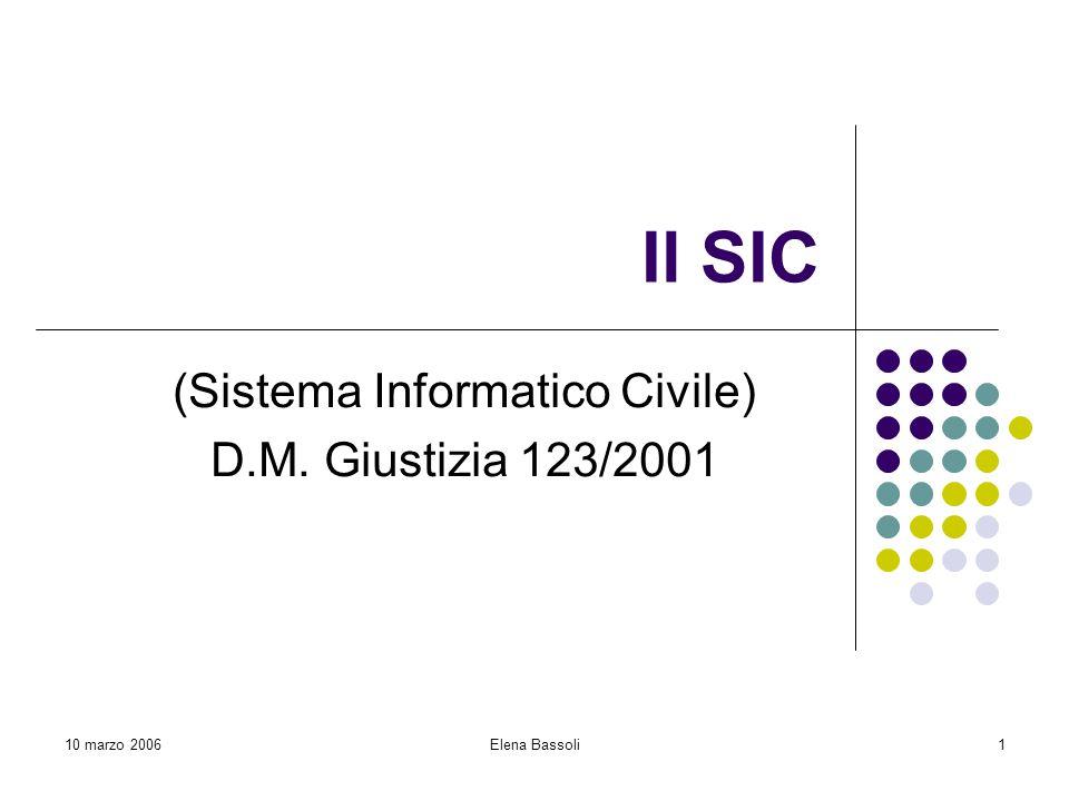 10 marzo 2006Elena Bassoli1 Il SIC (Sistema Informatico Civile) D.M. Giustizia 123/2001