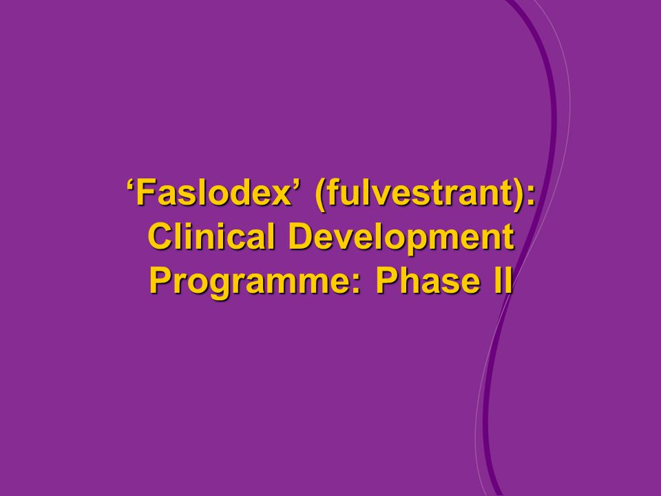 'Faslodex' (fulvestrant): Clinical Development Programme: Phase II