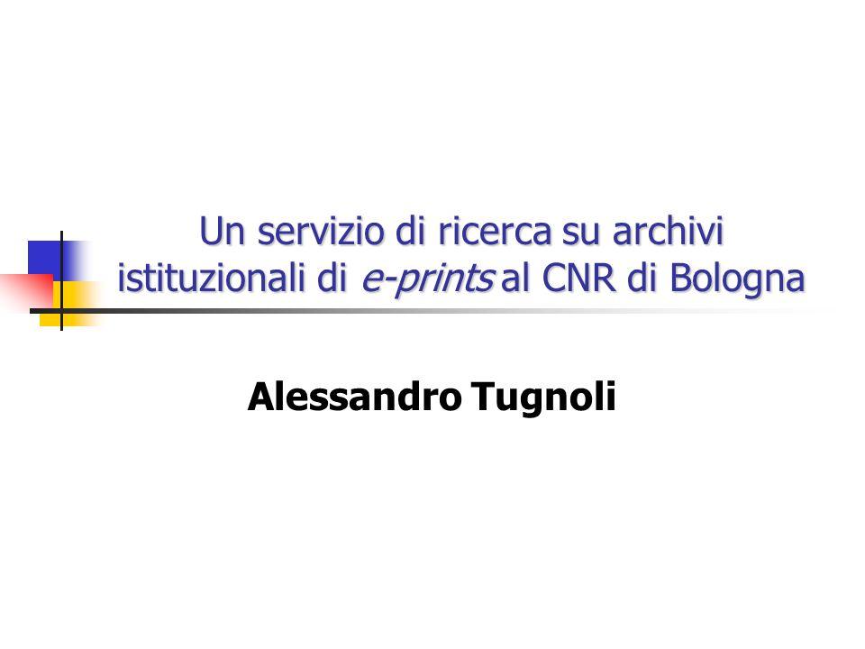 Un servizio di ricerca su archivi istituzionali di e-prints al CNR di Bologna Alessandro Tugnoli