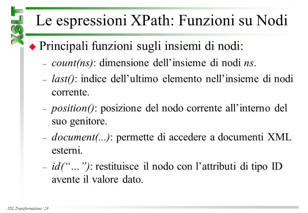 XSL Transformations / 29 Le espressioni XPath: Funzioni su Nodi u Principali funzioni sugli insiemi di nodi: – count(ns): dimensione dell'insieme di nodi ns.