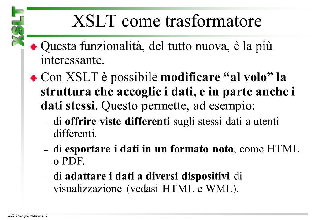 XSL Transformations / 5 XSLT come trasformatore u Questa funzionalità, del tutto nuova, è la più interessante.