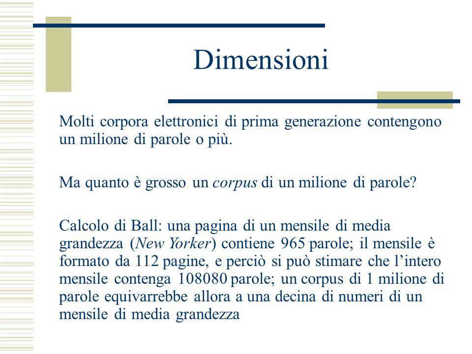 Dimensioni Molti corpora elettronici di prima generazione contengono un milione di parole o più.