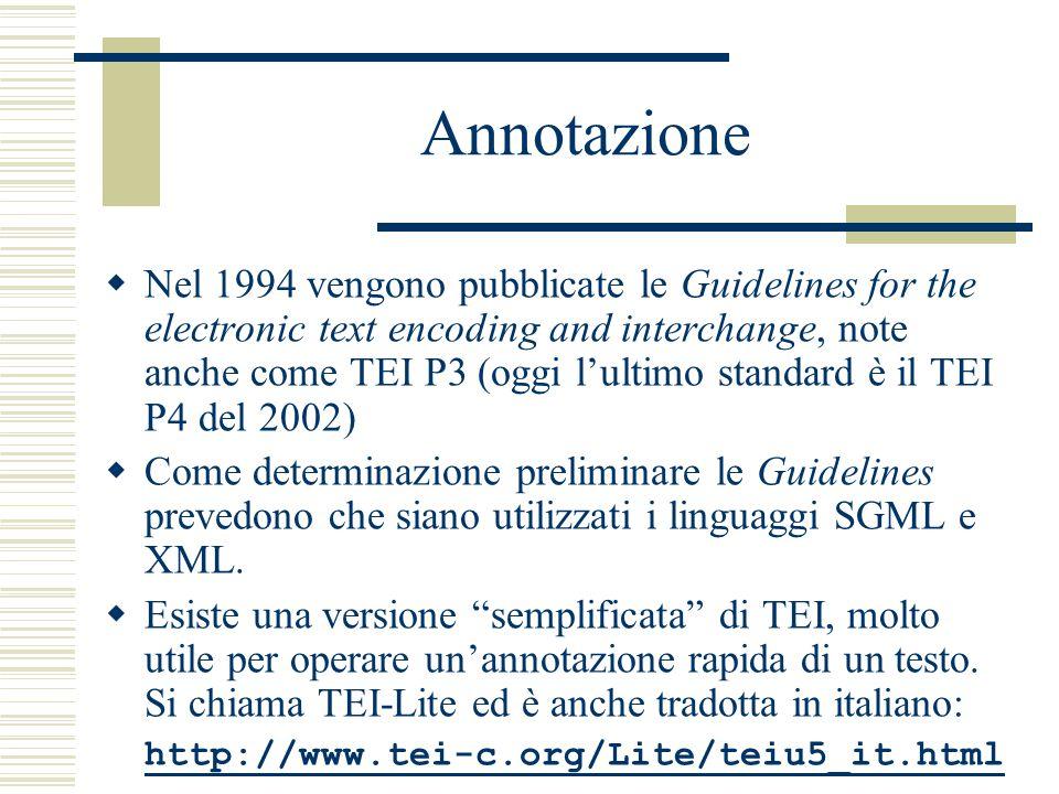 Annotazione  Nel 1994 vengono pubblicate le Guidelines for the electronic text encoding and interchange, note anche come TEI P3 (oggi l'ultimo standard è il TEI P4 del 2002)  Come determinazione preliminare le Guidelines prevedono che siano utilizzati i linguaggi SGML e XML.