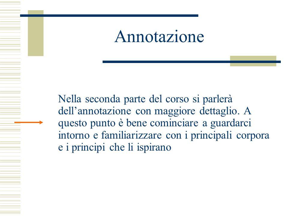 Annotazione Nella seconda parte del corso si parlerà dell'annotazione con maggiore dettaglio.