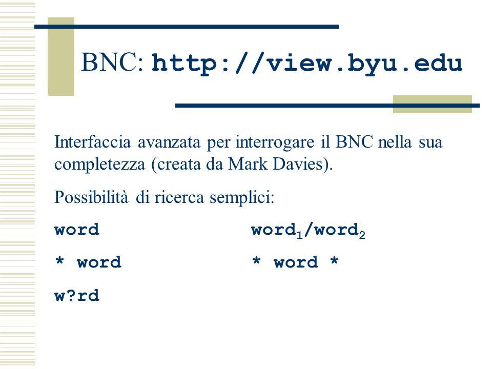 BNC: http://view.byu.edu Interfaccia avanzata per interrogare il BNC nella sua completezza (creata da Mark Davies).