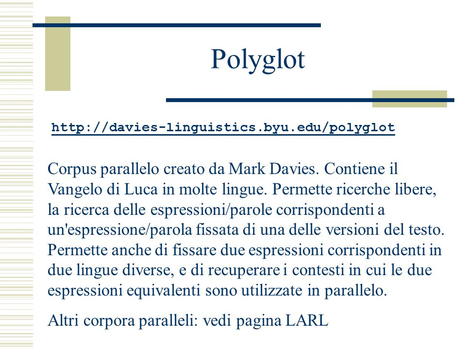 Polyglot http://davies-linguistics.byu.edu/polyglot Corpus parallelo creato da Mark Davies.