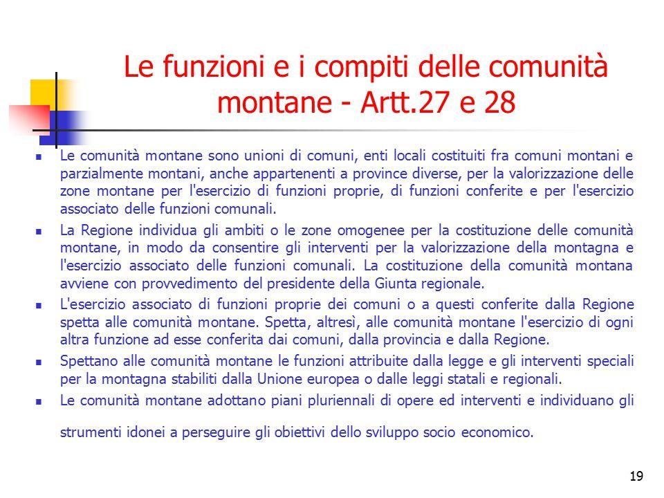 19 Le funzioni e i compiti delle comunità montane - Artt.27 e 28 Le comunità montane sono unioni di comuni, enti locali costituiti fra comuni montani