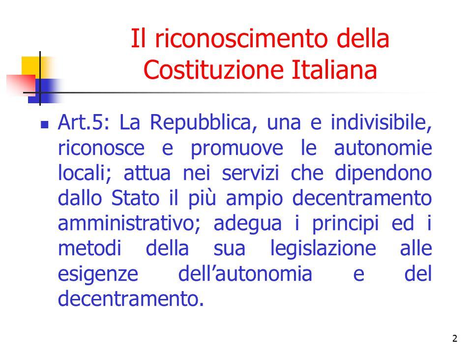 2 Il riconoscimento della Costituzione Italiana Art.5: La Repubblica, una e indivisibile, riconosce e promuove le autonomie locali; attua nei servizi