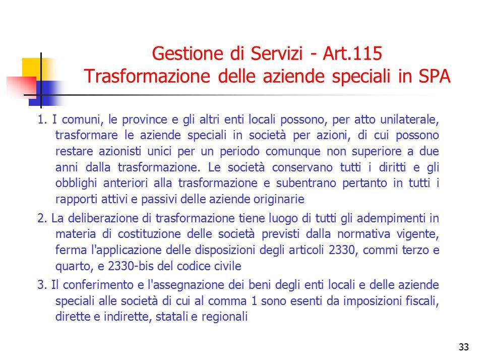 33 Gestione di Servizi - Art.115 Trasformazione delle aziende speciali in SPA 1. I comuni, le province e gli altri enti locali possono, per atto unila