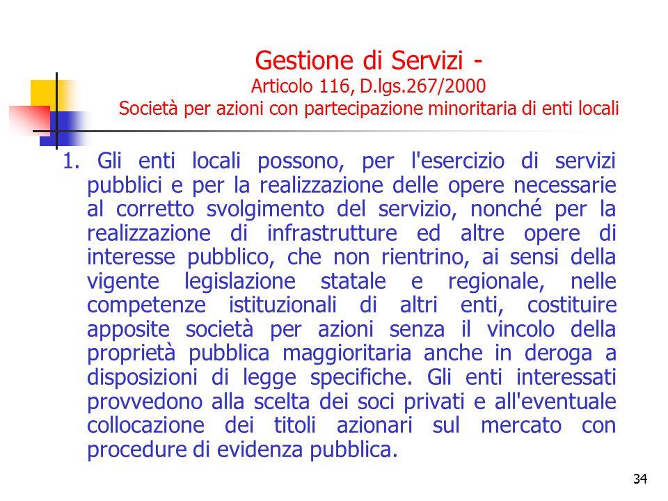 34 Gestione di Servizi - Articolo 116, D.lgs.267/2000 Società per azioni con partecipazione minoritaria di enti locali 1. Gli enti locali possono, per