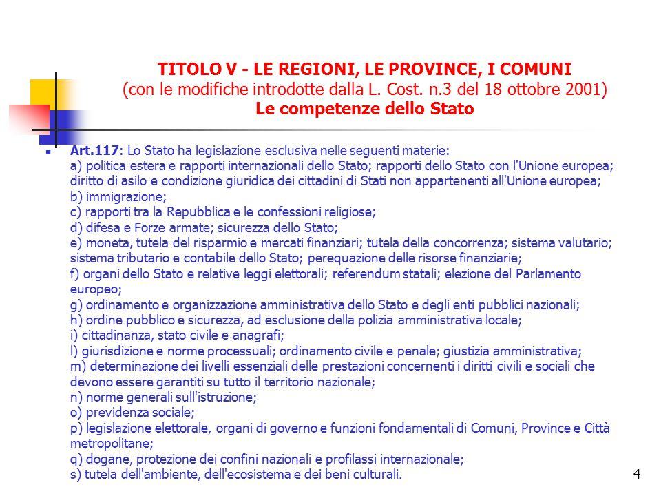 4 TITOLO V - LE REGIONI, LE PROVINCE, I COMUNI (con le modifiche introdotte dalla L. Cost. n.3 del 18 ottobre 2001) Le competenze dello Stato Art.117: