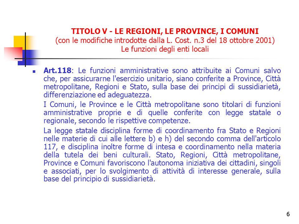 6 TITOLO V - LE REGIONI, LE PROVINCE, I COMUNI (con le modifiche introdotte dalla L. Cost. n.3 del 18 ottobre 2001) Le funzioni degli enti locali Art.