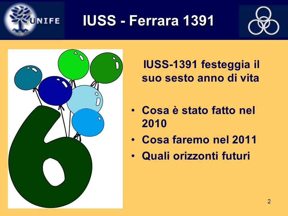 2 IUSS - Ferrara 1391 IUSS - Ferrara 1391 IUSS-1391 festeggia il suo sesto anno di vita Cosa è stato fatto nel 2010 Cosa faremo nel 2011 Quali orizzon