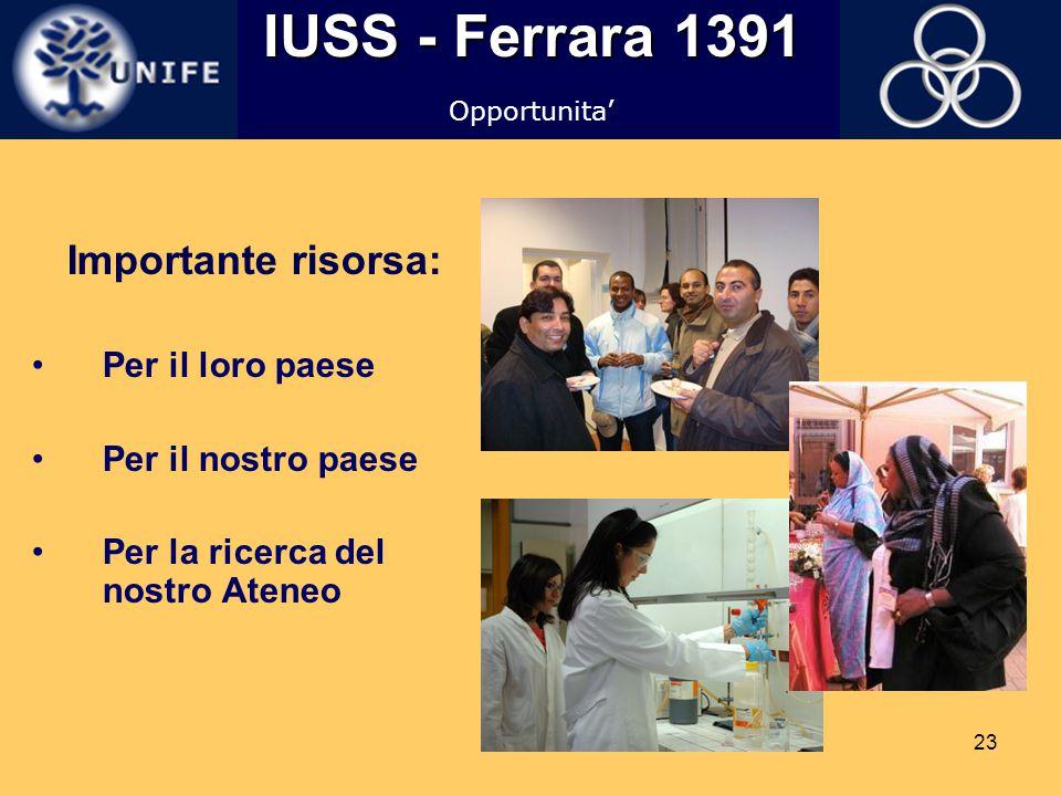 23 IUSS - Ferrara 1391 Importante risorsa: Per il loro paese Per il nostro paese Per la ricerca del nostro Ateneo Opportunita'