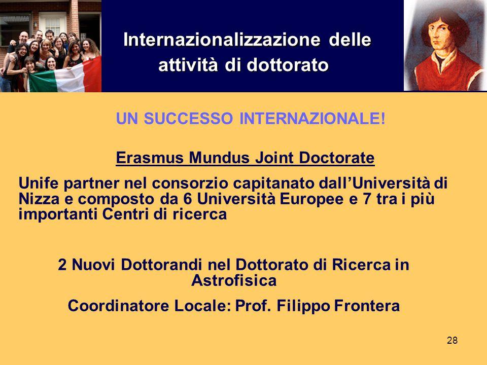 28 UN SUCCESSO INTERNAZIONALE! Erasmus Mundus Joint Doctorate Unife partner nel consorzio capitanato dall'Università di Nizza e composto da 6 Universi