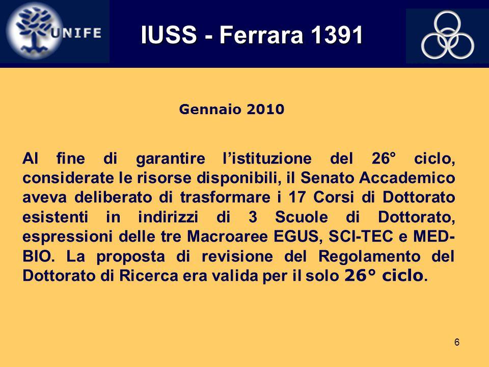 6 IUSS - Ferrara 1391 IUSS - Ferrara 1391 Al fine di garantire l'istituzione del 26° ciclo, considerate le risorse disponibili, il Senato Accademico a