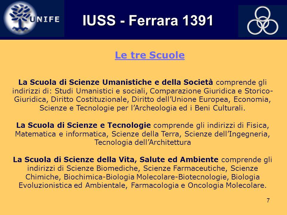 7 IUSS - Ferrara 1391 IUSS - Ferrara 1391 La Scuola di Scienze Umanistiche e della Società comprende gli indirizzi di: Studi Umanistici e sociali, Com