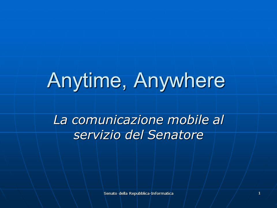 Senato della Repubblica-Informatica 1 Anytime, Anywhere La comunicazione mobile al servizio del Senatore