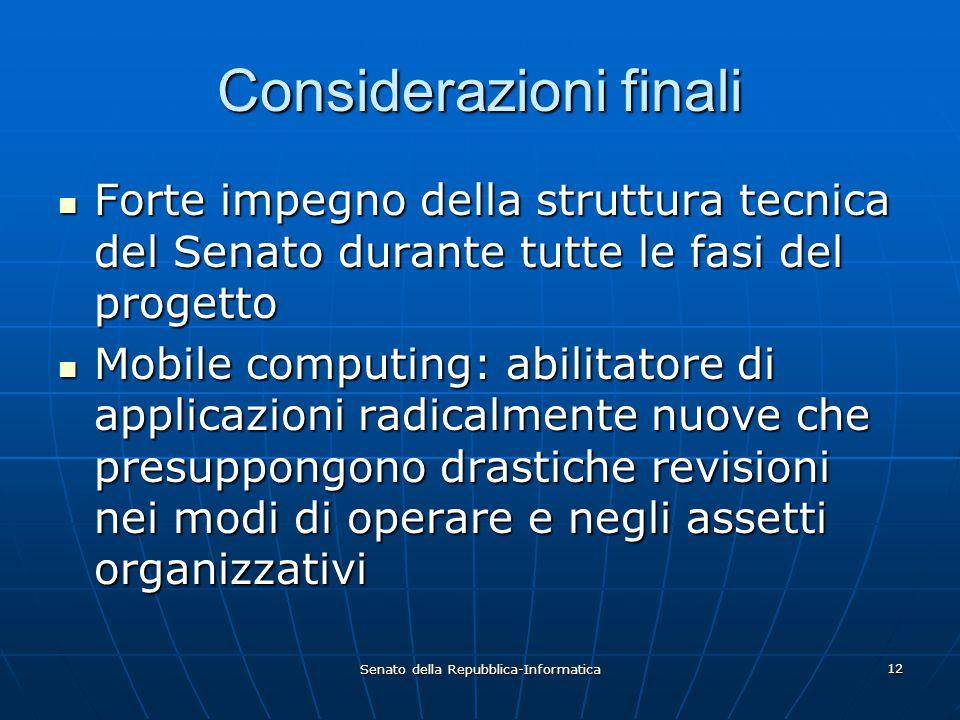 Senato della Repubblica-Informatica 12 Considerazioni finali Forte impegno della struttura tecnica del Senato durante tutte le fasi del progetto Forte