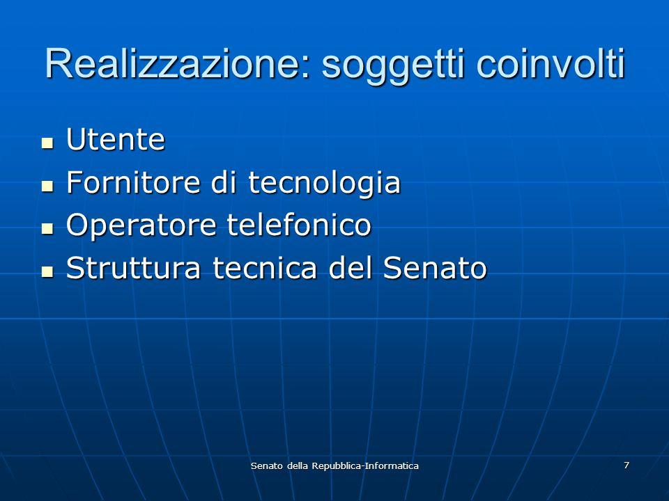 Senato della Repubblica-Informatica 7 Realizzazione: soggetti coinvolti Utente Utente Fornitore di tecnologia Fornitore di tecnologia Operatore telefo