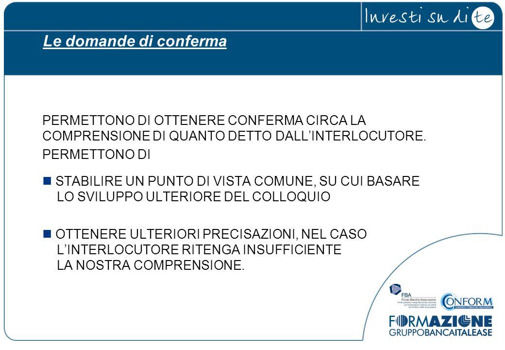 PERMETTONO DI OTTENERE CONFERMA CIRCA LA COMPRENSIONE DI QUANTO DETTO DALL'INTERLOCUTORE.