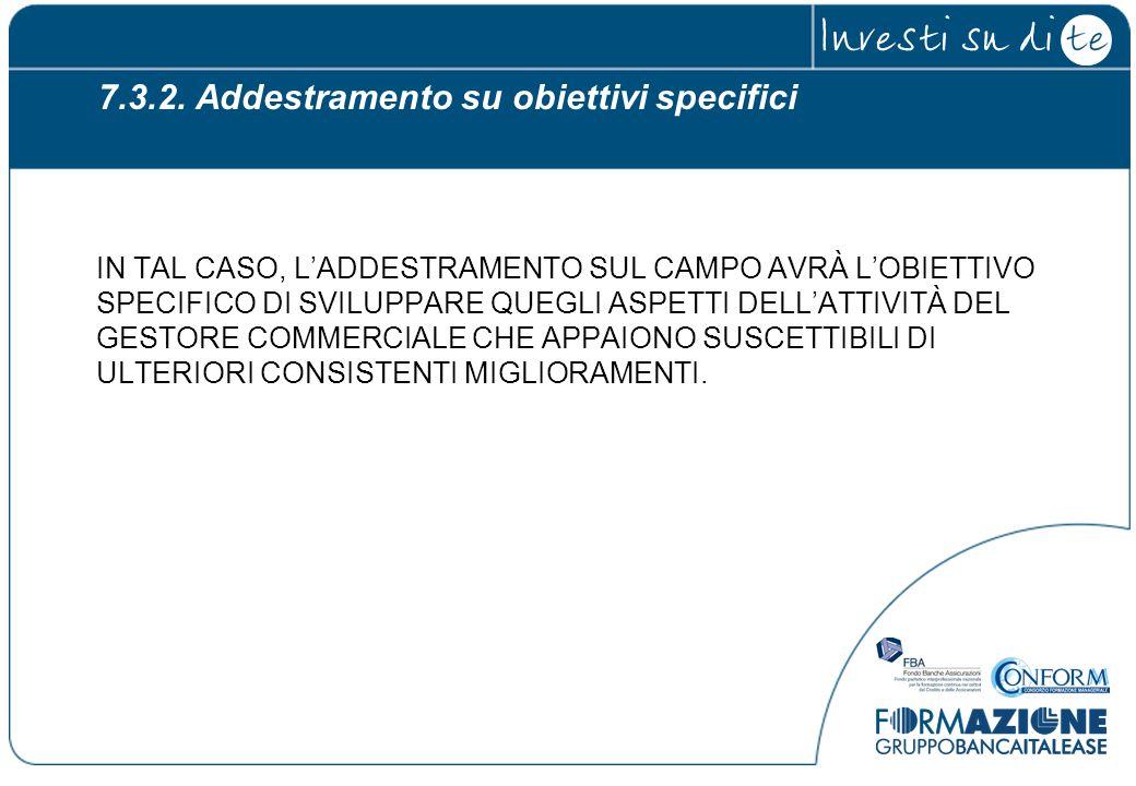 7.3.2. Addestramento su obiettivi specifici IN TAL CASO, L'ADDESTRAMENTO SUL CAMPO AVRÀ L'OBIETTIVO SPECIFICO DI SVILUPPARE QUEGLI ASPETTI DELL'ATTIVI