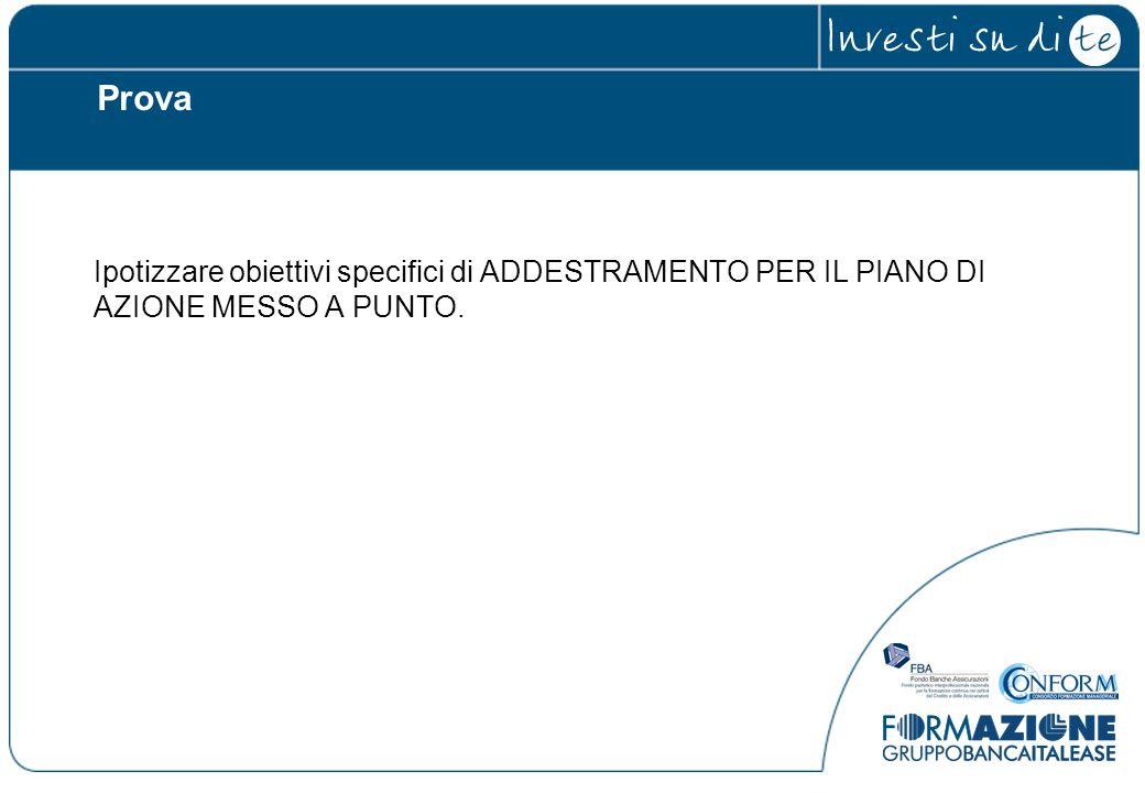 Prova Ipotizzare obiettivi specifici di ADDESTRAMENTO PER IL PIANO DI AZIONE MESSO A PUNTO.