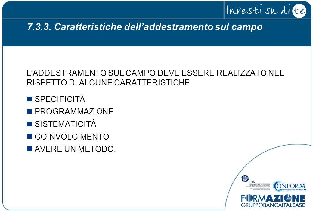 7.3.3. Caratteristiche dell'addestramento sul campo L'ADDESTRAMENTO SUL CAMPO DEVE ESSERE REALIZZATO NEL RISPETTO DI ALCUNE CARATTERISTICHE SPECIFICIT