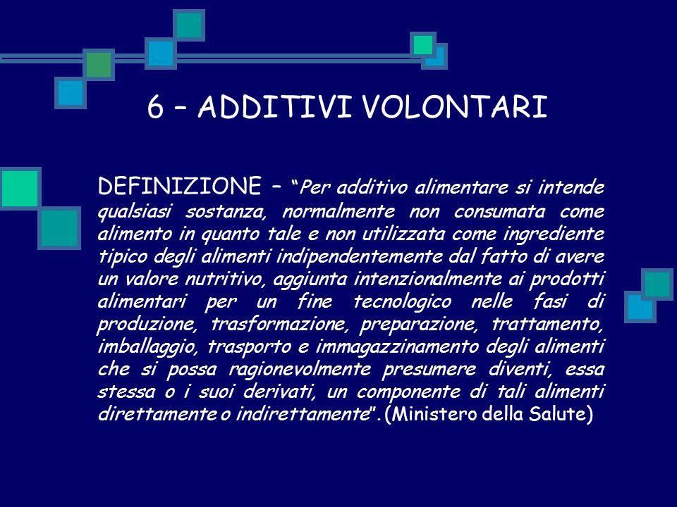 """6 – ADDITIVI VOLONTARI DEFINIZIONE – """"Per additivo alimentare si intende qualsiasi sostanza, normalmente non consumata come alimento in quanto tale e"""