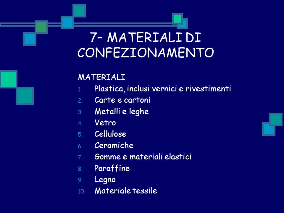 7– MATERIALI DI CONFEZIONAMENTO MATERIALI 1. Plastica, inclusi vernici e rivestimenti 2. Carte e cartoni 3. Metalli e leghe 4. Vetro 5. Cellulose 6. C