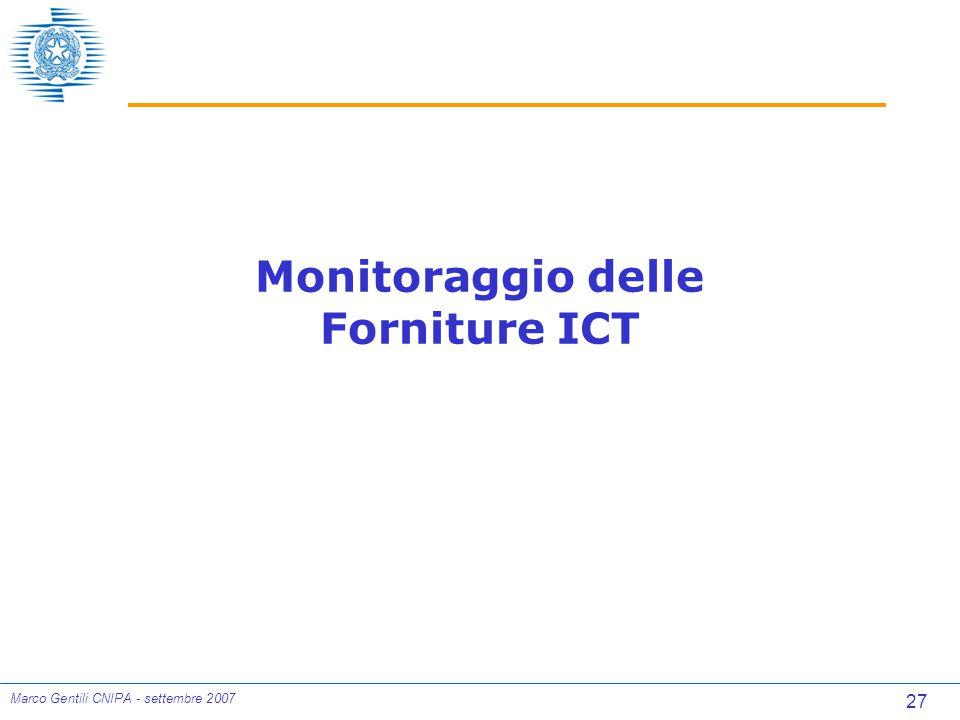 27 Marco Gentili CNIPA - settembre 2007 Monitoraggio delle Forniture ICT