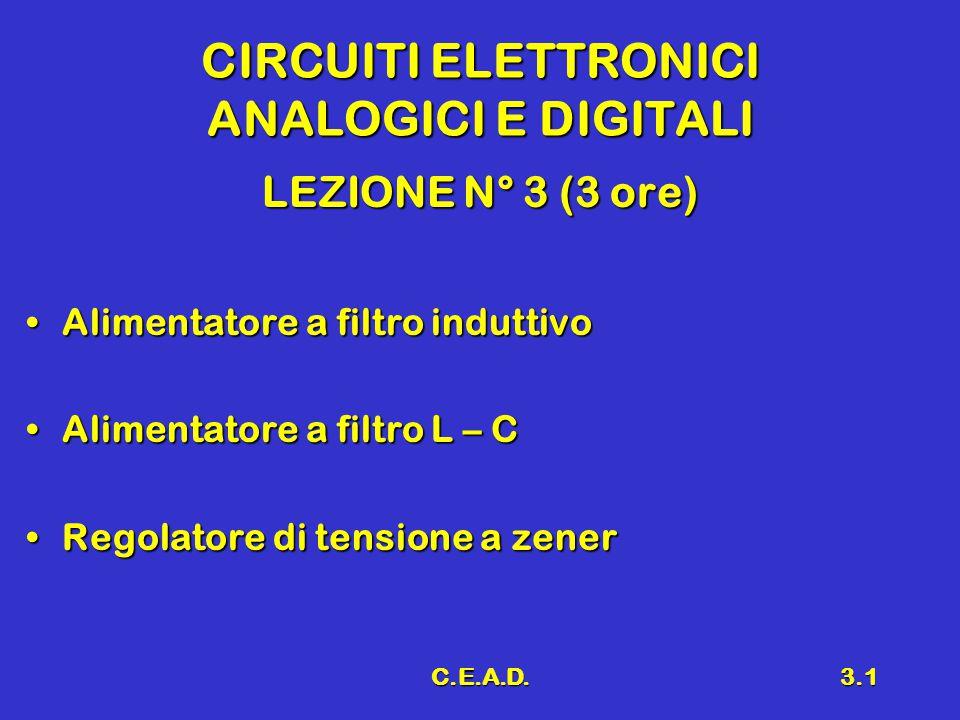 C.E.A.D.3.1 CIRCUITI ELETTRONICI ANALOGICI E DIGITALI LEZIONE N° 3 (3 ore) Alimentatore a filtro induttivoAlimentatore a filtro induttivo Alimentatore