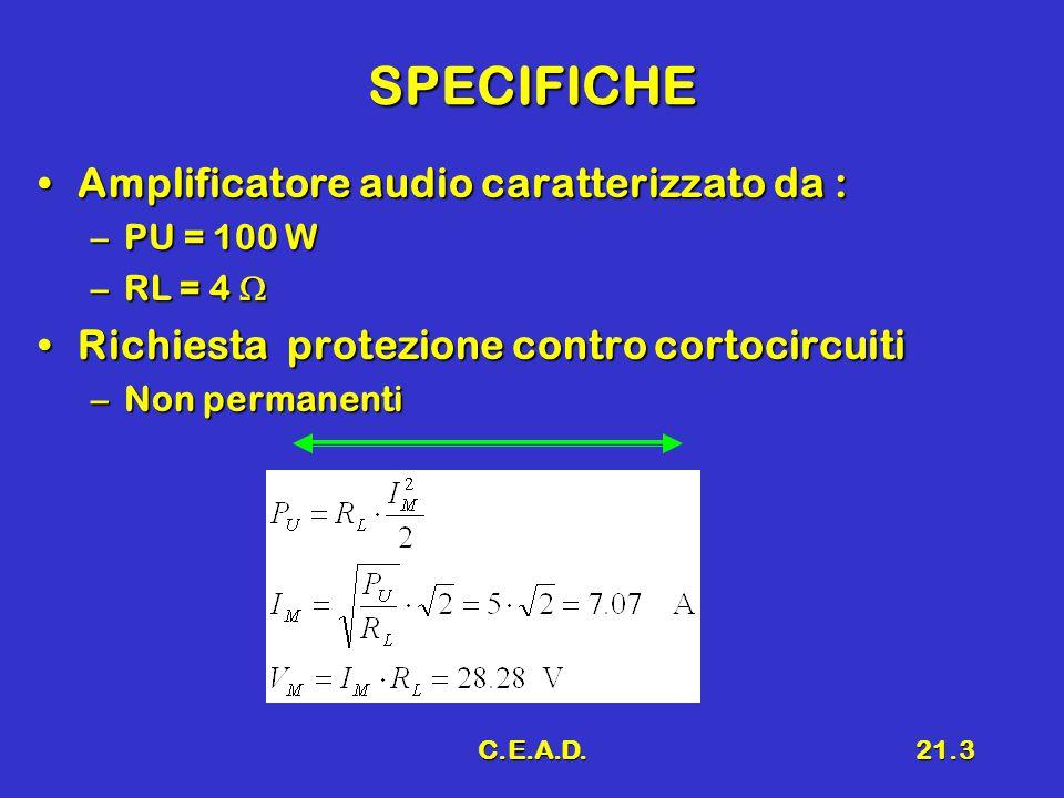 C.E.A.D.21.3 SPECIFICHE Amplificatore audio caratterizzato da :Amplificatore audio caratterizzato da : –PU = 100 W –RL = 4  Richiesta protezione cont