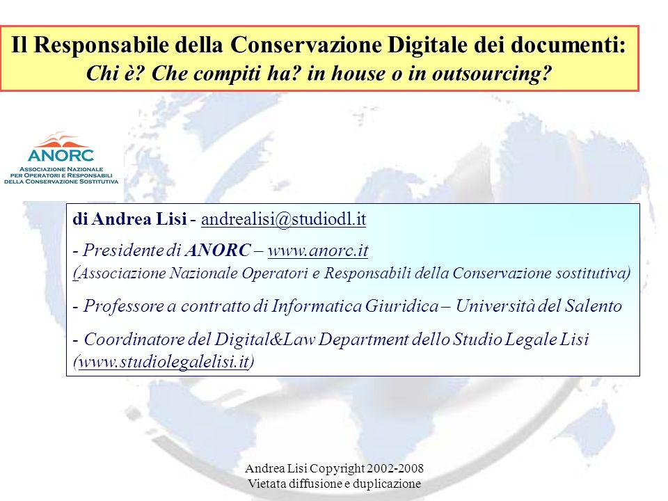 Andrea Lisi Copyright 2002-2008 Vietata diffusione e duplicazione Il Responsabile della Conservazione Digitale dei documenti: Chi è.