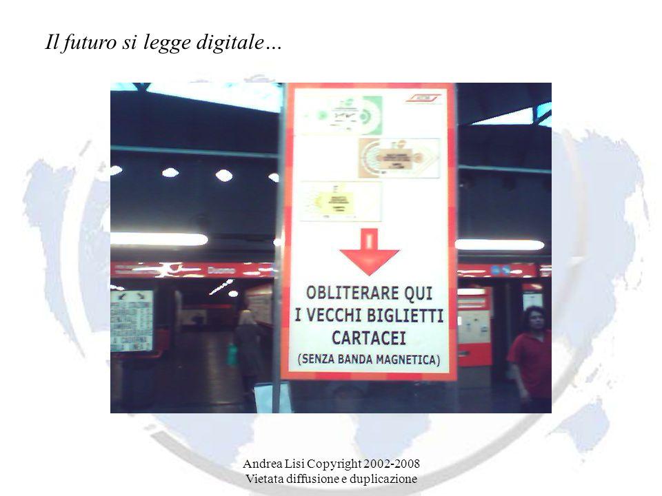 Andrea Lisi Copyright 2002-2008 Vietata diffusione e duplicazione Il futuro si legge digitale…