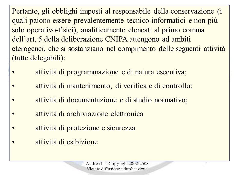 Andrea Lisi Copyright 2002-2008 Vietata diffusione e duplicazione Pertanto, gli obblighi imposti al responsabile della conservazione (i quali paiono essere prevalentemente tecnico-informatici e non più solo operativo-fisici), analiticamente elencati al primo comma dell'art.