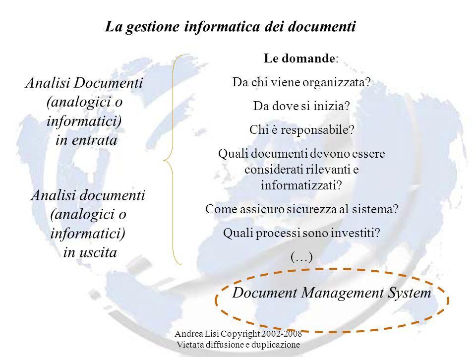 La gestione informatica dei documenti Analisi Documenti (analogici o informatici) in entrata Analisi documenti (analogici o informatici) in uscita Le domande: Da chi viene organizzata.