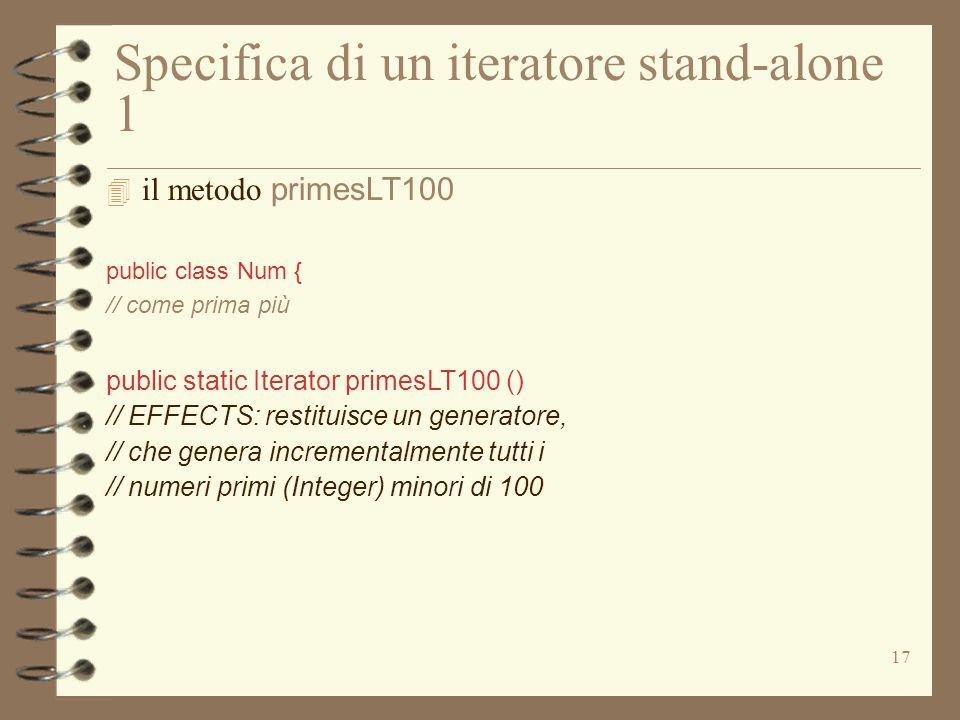 17 Specifica di un iteratore stand-alone 1  il metodo primesLT100 public class Num { // come prima più public static Iterator primesLT100 () // EFFEC