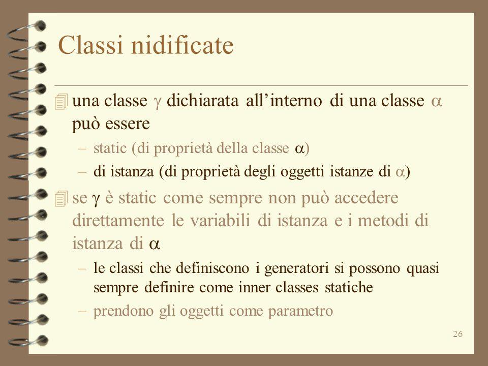 26 Classi nidificate  una classe  dichiarata all'interno di una classe  può essere –static (di proprietà della classe  ) –di istanza (di proprietà