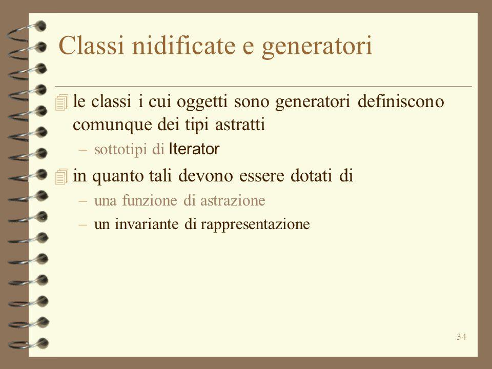 34 Classi nidificate e generatori  le classi i cui oggetti sono generatori definiscono comunque dei tipi astratti –sottotipi di Iterator  in quanto